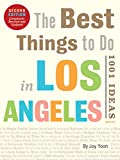The Best Things to Do in Los Angeles: 1001 Ideas - Revised and Updated 2nd Edition