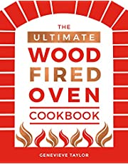 The Ultimate Wood-Fired Oven Cookbook: Recipes, Tips and Tricks that Make the Most of Your Outdoor Oven