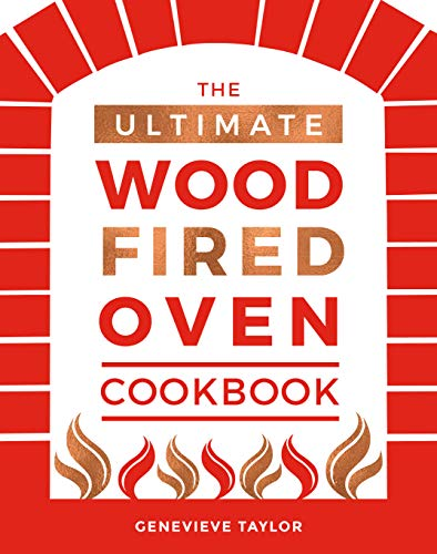 The Ultimate Wood-Fired Oven Cookbook: Recipes, Tips and Tricks that Make the Most of Your Outdoor Oven (Cooking with Fire and Outdoor Cooking)