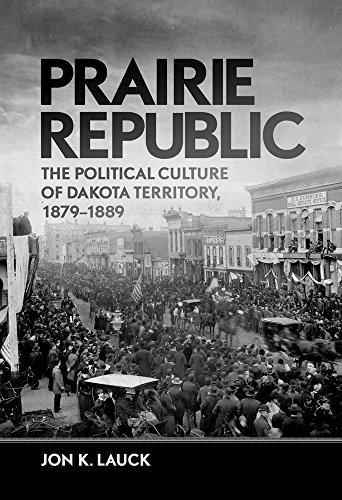 Prairie Republic: The Political Culture of Dakota Territory, 1879a??1889 by Jon K....