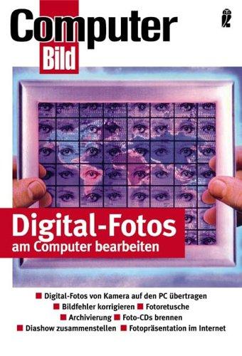 Digitalfotografie leichtgemacht: Digital-Fotos von Kamera auf den PC übertragen - Bildfehler korrigieren - Fotoretusche - Archivierung - Foto-CDs ... - Fotopräsentation im Internet