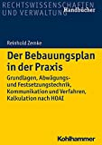 Der Bebauungsplan in der Praxis: Grundlagen, Abwägungs- und Festsetzungstechnik, Kommunikation und Verfahren, Kalkulation nach HOAI (Recht und Verwaltung) - Reinhold Zemke