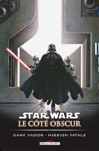 Star Wars - Le Côté obscur T12 : Dark Vador- Mission fatale