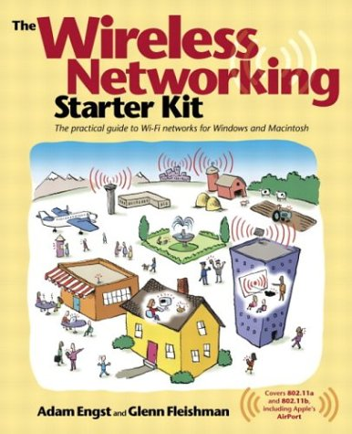 The Wireless Networking: Starter Kit, the Practical Guide to Wi-Fi Networks for Windows and Macinto Sh
