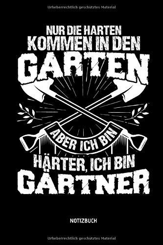 Nur die Harten kommen in den Garten - Aber ich bin härter - Ich bin Gärtner - Notizbuch: Lustiges Gärtner Notizbuch mit Punktraster. Tolle Gärtner Zubehör & Gärtner Geschenk Idee.