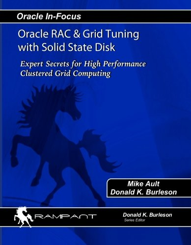 Oracle RAC & Grid Tuning with Solid State Disk: Expert Secrets for High Performance Clustered Grid Computing (Oracle In-Focus, Band 17)