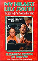 My Heart Lies South The Story of my Mexican Marriage Young People's Edition (Young Adult S.)