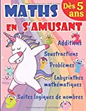 Maths en s'amusant dès 5 ans: Cahier d'exercices de maths pour enfants - Grande section, CP, CE1 - Additions, Soustractions et Problèmes avec illustrations + SOLUTIONS