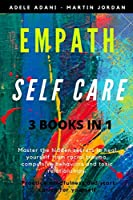 Empath Self Care: Master the hidden secrets to heal yourself from racial trauma, compulsive behaviors and toxic relationships. Practice mindfulness and start caring for yourself