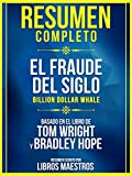 Resumen Completo: El Fraude Del Siglo (Billion Dollar Whale) - Basado En El Libro De Tom Wright Y Bradley Hope