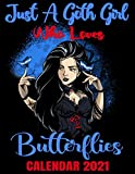 Just A Goth Girl Who Loves Butterflies Calendar 2021: Tattoo Art Fantasy Calendar 2021 - Appointment Planner Book And Organizer Journal - Weekly - Monthly - Yearly