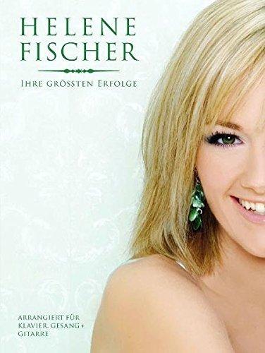 Helene Fischer. Ihre Grössten Erfolge. Arrangiert für Klavier, Gesang und Gitarre by Helene Fischer (2009-02-20)