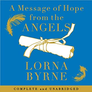 A Message of Hope from the Angels                   By:                                                                                                                                 Lorna Byrne                               Narrated by:                                                                                                                                 Aoife MacMahon                      Length: 4 hrs and 17 mins     4 ratings     Overall 4.5