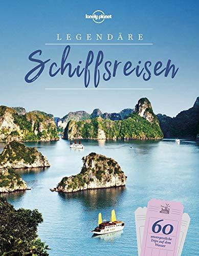 Lonely Planet Legendäre Schiffsreisen: 60 unvergessliche Trips auf dem Wasser (Lonely Planet Reisebildbände)