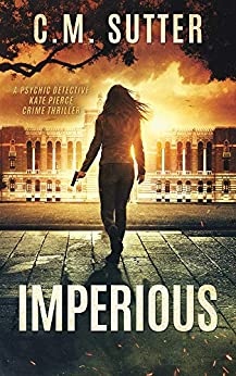 Imperious: A Paranormal Thriller (A Psychic Detective Kate Pierce Crime Thriller Book 2) by [C.M. Sutter]