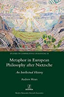 Metaphor in European Philosophy after Nietzsche: An Intellectual History (Studies in Comparative Literature)