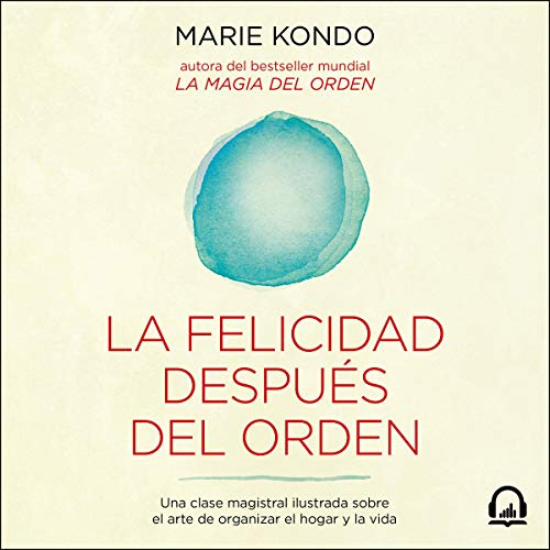 La felicidad después del orden [Spark Joy]      Una clase magistral ilustrada sobre el arte de organizar el hogar y la vida              By:                                                                                                                                 Marie Kondo                               Narrated by:                                                                                                                                 Diana Ángel                      Length: 6 hrs and 22 mins     4 ratings     Overall 4.8