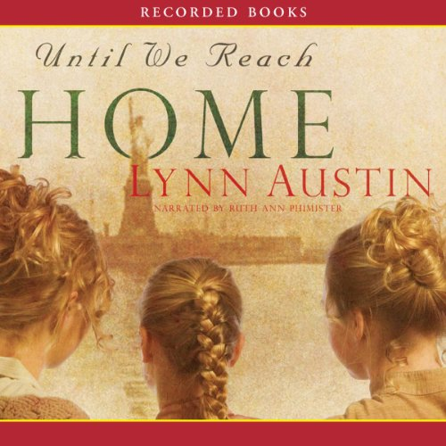 Until We Reach Home                   By:                                                                                                                                 Lynn Austin                               Narrated by:                                                                                                                                 Ruth Ann Phimister                      Length: 16 hrs and 30 mins     509 ratings     Overall 4.5