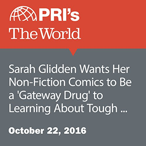 Sarah Glidden Wants Her Non-Fiction Comics to Be a 'Gateway Drug' to Learning About Tough Issues audiobook cover art