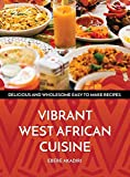 Vibrant West African Cuisine: Discover the West African Culinary Experience!