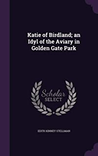 Katie of Birdland; An Idyl of the Aviary in Golden Gate Park