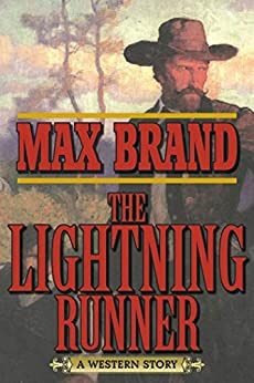The Lightning Runner: A Western Story by [Max Brand]