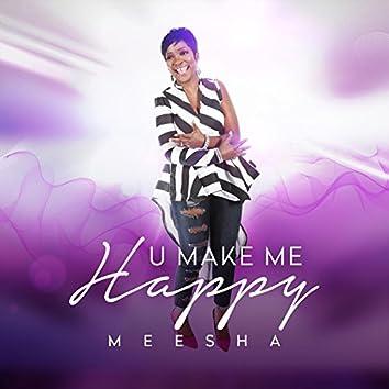 U Make Me Happy