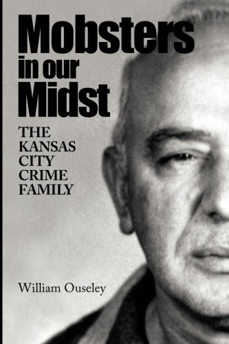 Mobsters In Our Midst: The Kansas City Crime Family