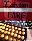 Latvian Fare: Mouthwatering Recipes From The Baltic State