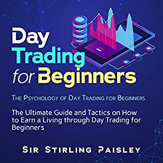 Day Trading for Beginners: The Psychology of Day Trading for Beginners                   By:                                                                                                                                 Sir Stirling Paisley                               Narrated by:                                                                                                                                 Derik Hendrickson                      Length: 3 hrs and 27 mins     25 ratings     Overall 5.0