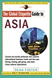 The Global Etiquette Guide to Asia: Everything You Need to Know for Business and Travel Success (Global Etiquette Guides) [Idioma Inglés]