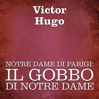 Notre Dame di Parigi: Il gobbo di Notre Dame                   Di:                                                                                                                                 Victor Hugo                               Letto da:                                                                                                                                 Silvia Cecchini                      Durata:  17 ore e 53 min     17 recensioni     Totali 4,8