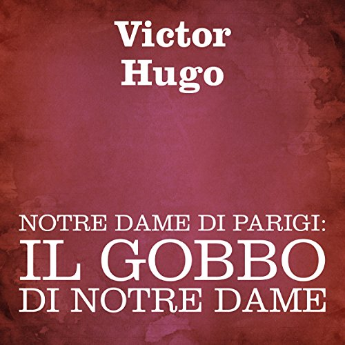 Notre Dame di Parigi: Il gobbo di Notre Dame [The Hunchback of Notre Dame]                   By:                                                                                                                                 Victor Hugo                               Narrated by:                                                                                                                                 Silvia Cecchini                      Length: 17 hrs and 52 mins     3 ratings     Overall 4.7