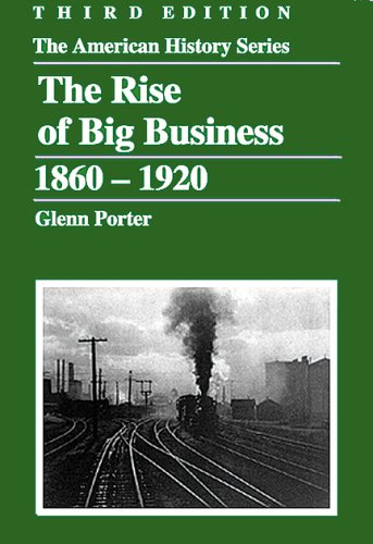 The Rise of Big Business, 1860-1920 (The American History Series)