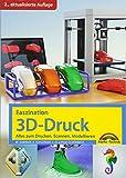Faszination 3D Druck - 2. aktualisierte Auflage - alles zum Drucken, Scannen, Modellieren - Werner Sommer