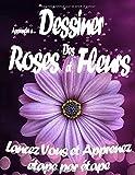 Apprendre à Dessiner Des Roses et Des Fleurs Lancez Vous et Apprenez étape par étape: Dessins de fleurs, de plantes et de roses | Livre de coloriage ... | Idée de cadeau de saint valentin pour elle