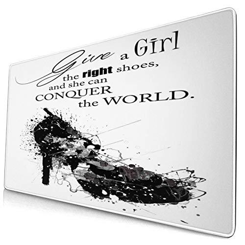 HUAYEXI Alfombrilla Gaming,Dale a una Chica los Zapatos adecuados y Ella podrá conquistar el Mundo,con Base de Goma Antideslizante,750×400×3mm