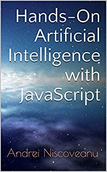 Hands-On Artificial Intelligence with JavaScript by [Andrei Niscoveanu]