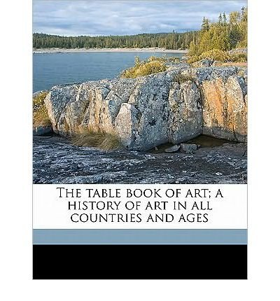 The Table Book of Art; A History of Art in All Countries and Ages (Paperback) - Common