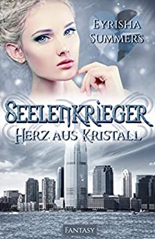 Seelenkrieger - Herz aus Kristall: Band 4 der Fantasy-Romance-Saga (Seelenkrieger-Reihe) (German Edition) by [Eyrisha Summers]