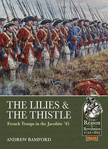 The Lilies & The Thistle: French Troops in the Jacobite '45 (From Reason to Revolution)