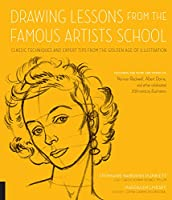 Drawing Lessons from the Famous Artists School: Classic Techniques and Expert Tips from the Golden Age of Illustration - Featuring the work and words of Norman Rockwell, Albert Dorne, and other celebrated 20th-century illustrators (Art Studio Classics)