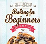 Baking for Beginners: Step-by-Step, Quick &?Easy (Quick & Easy, Proven Recipes)