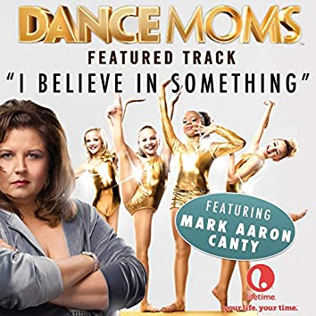 """I Believe in Something (From """"Dance Moms"""")"""