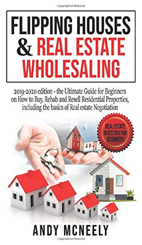 Real Estate Investing Books! - Flipping Houses and Real Estate Wholesaling: 2019-2020 edition - the Ultimate Guide for Beginners on How to Buy, Rehab and Resell Residential ... (Real Estate Investing for Beginners)