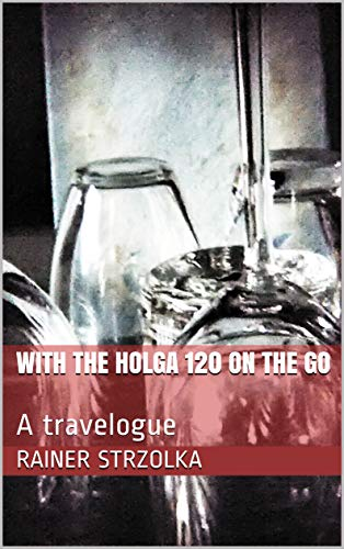 With the Holga 120 on the Go: A travelogue (English Edition)
