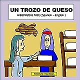 UN TROZO DE QUESO: A BILINGUAL TALE ( Spanish - English )