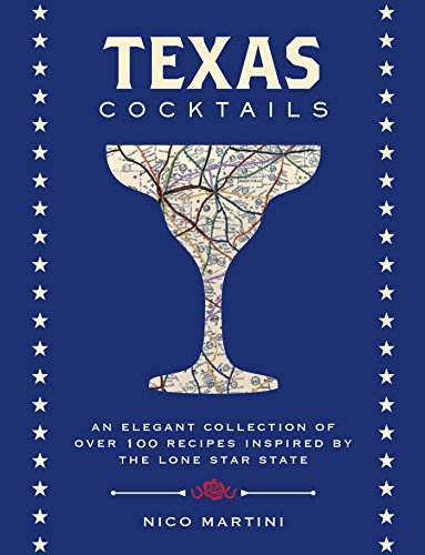 Texas Cocktails: An Elegant Collection of More Than 100 Recipes Inspired by the Lone Star State (Cocktail Recipes, Home Bartender, Travel Cookbook, ... & Beverages, Local Author) (City Cocktails)