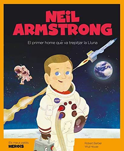 Neil Armstrong. El Primer Hombre Que Va Trepitjar La Lluna: El primer home que va trepitjar la Lluna: 13 (Els meus petits herois)