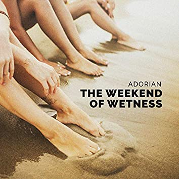 The Weekend of Wetness